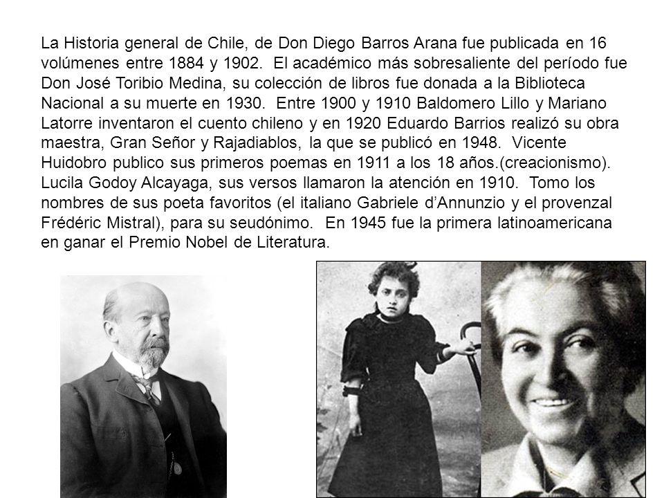 La Historia general de Chile, de Don Diego Barros Arana fue publicada en 16 volúmenes entre 1884 y 1902. El académico más sobresaliente del período fu