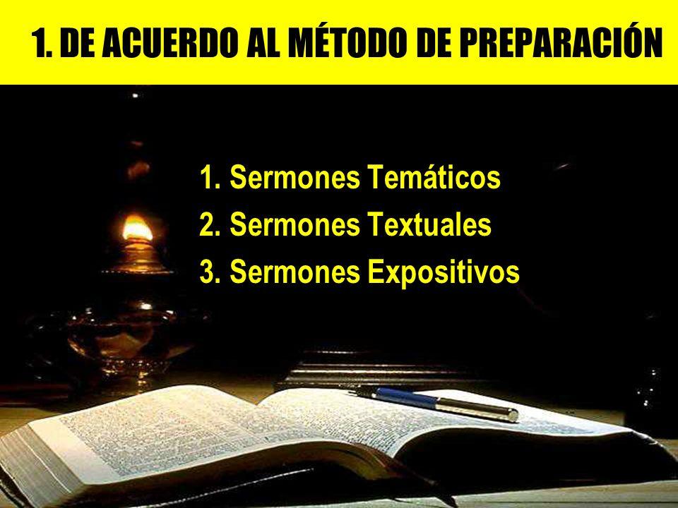 1. DE ACUERDO AL MÉTODO DE PREPARACIÓN 1. Sermones Temáticos 2. Sermones Textuales 3. Sermones Expositivos