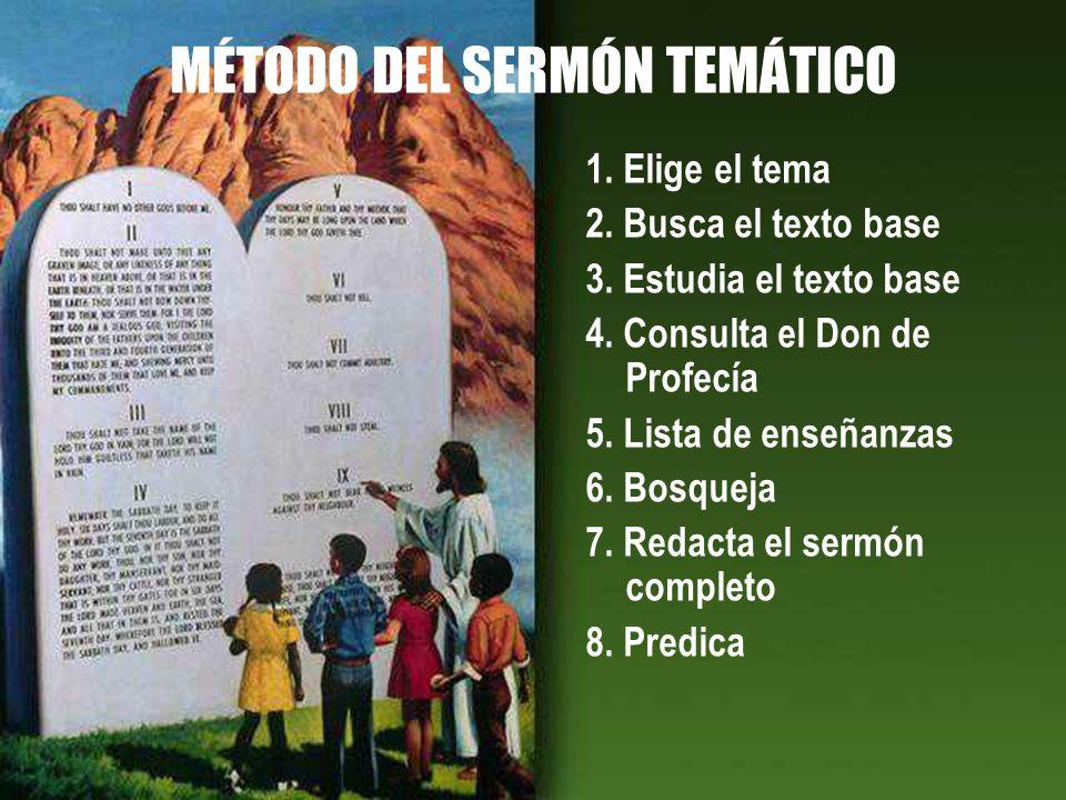 MÉTODO DEL SERMÓN TEMÁTICO 1. Elige el tema 2. Busca el texto base 3. Estudia el texto base 4. Consulta el Don de Profecía 5. Lista de enseñanzas 6. B