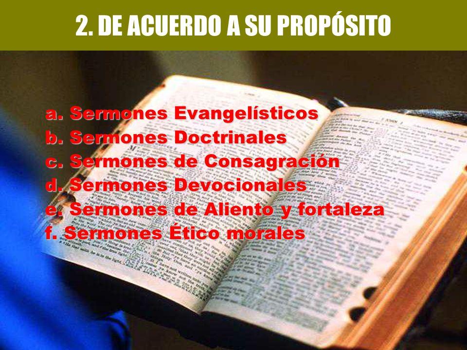 2. DE ACUERDO A SU PROPÓSITO a. Sermones Evangelísticos b. Sermones Doctrinales c. Sermones de Consagración d. Sermones Devocionales e. Sermones de Al