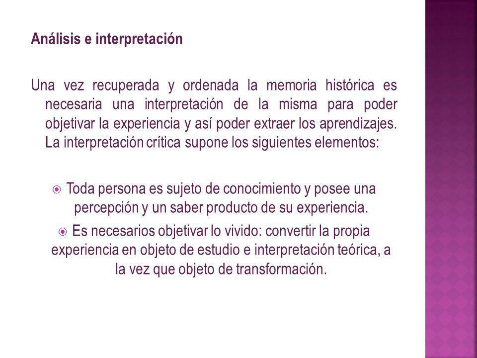 Análisis e interpretación Una vez recuperada y ordenada la memoria histórica es necesaria una interpretación de la misma para poder objetivar la experiencia y así poder extraer los aprendizajes.