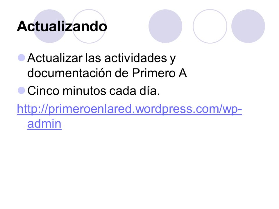 Actualizando Actualizar las actividades y documentación de Primero A Cinco minutos cada día. http://primeroenlared.wordpress.com/wp- admin