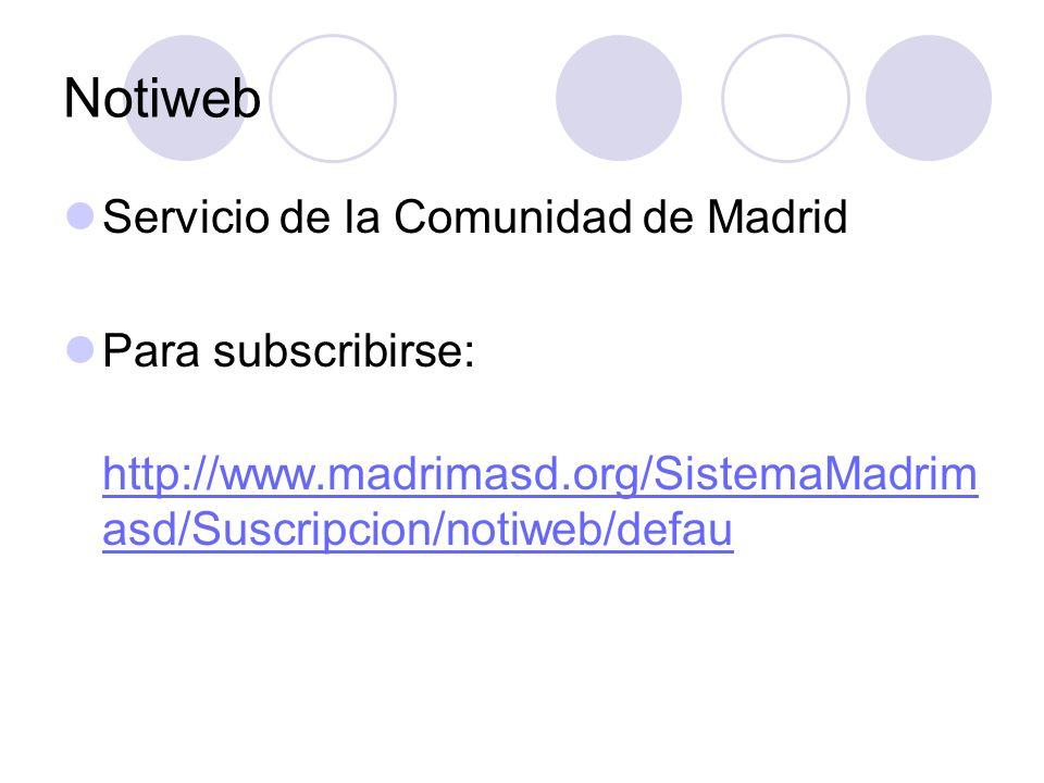 Notiweb Servicio de la Comunidad de Madrid Para subscribirse: http://www.madrimasd.org/SistemaMadrim asd/Suscripcion/notiweb/defau http://www.madrimas