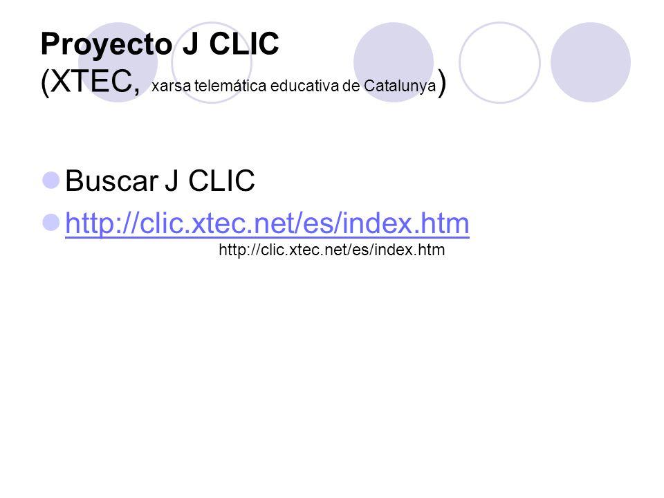 Proyecto J CLIC (XTEC, xarsa telemática educativa de Catalunya ) Buscar J CLIC http://clic.xtec.net/es/index.htm