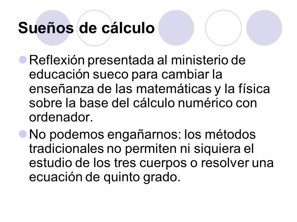 Sueños de cálculo Reflexión presentada al ministerio de educación sueco para cambiar la enseñanza de las matemáticas y la física sobre la base del cálculo numérico con ordenador.
