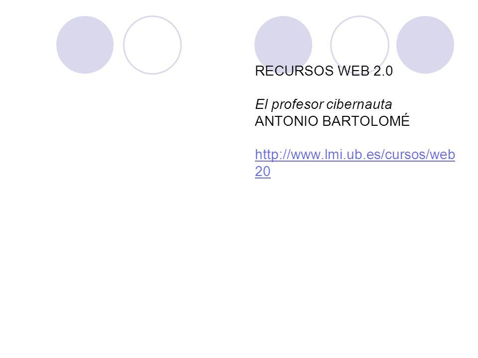 RECURSOS WEB 2.0 El profesor cibernauta ANTONIO BARTOLOMÉ http://www.lmi.ub.es/cursos/web 20 http://www.lmi.ub.es/cursos/web 20
