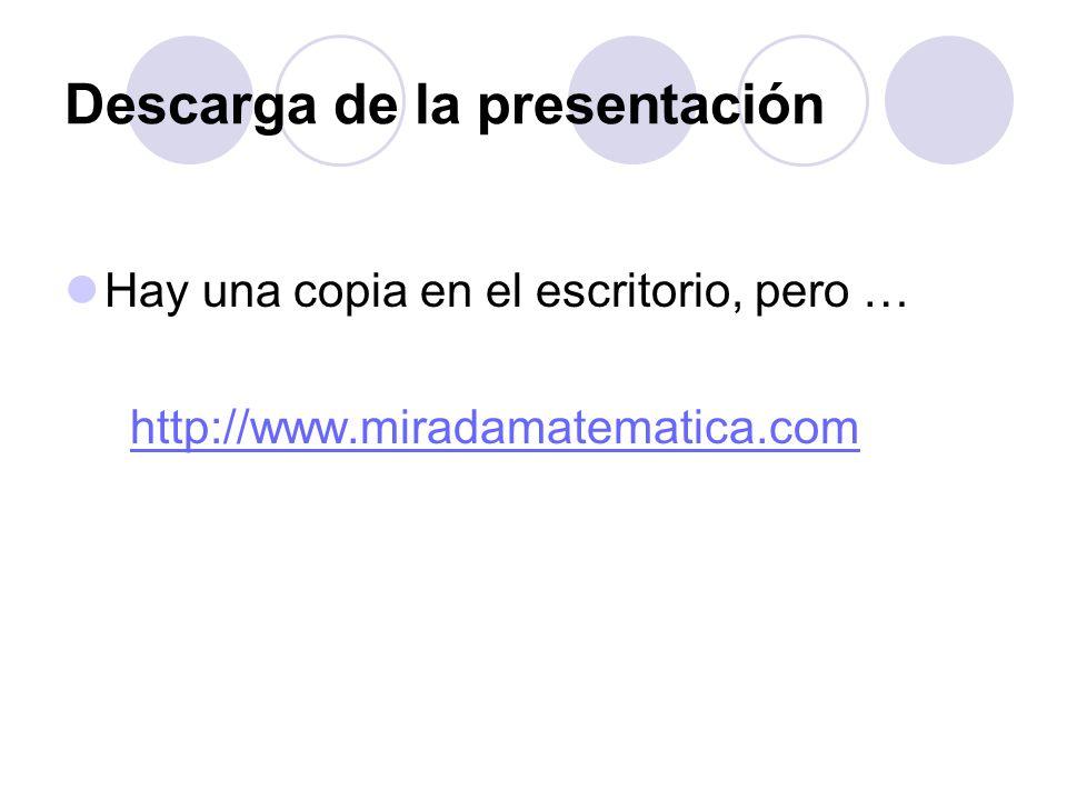 Descarga de la presentación Hay una copia en el escritorio, pero … http://www.miradamatematica.com