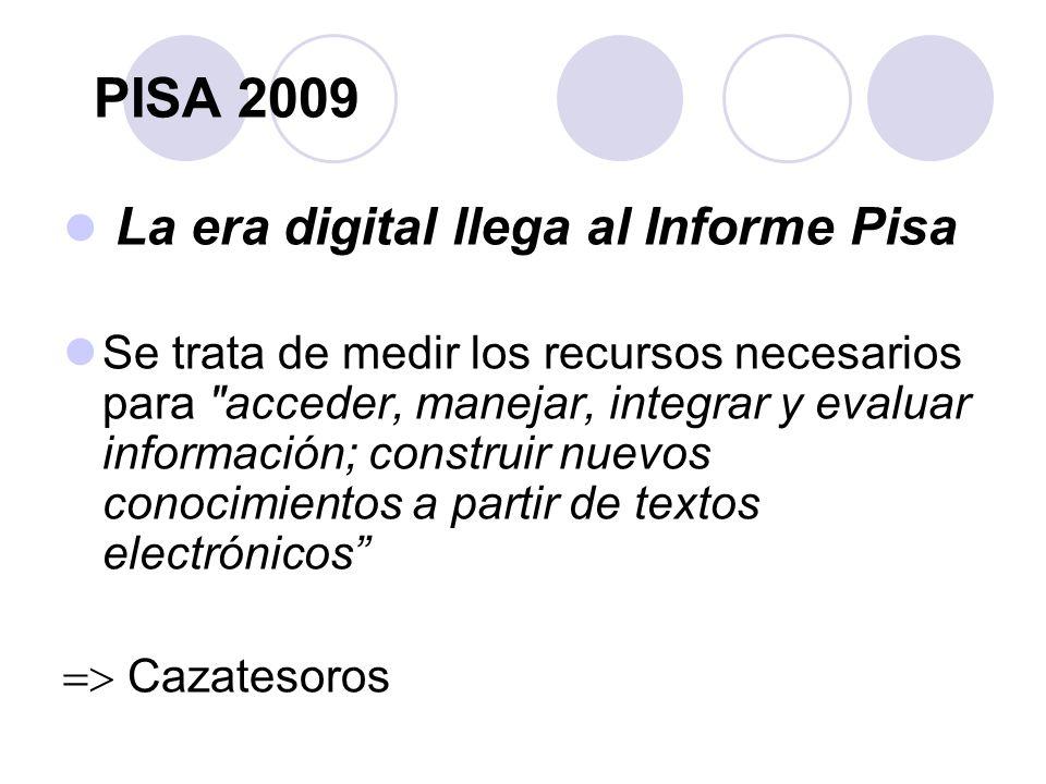 PISA 2009 La era digital llega al Informe Pisa Se trata de medir los recursos necesarios para acceder, manejar, integrar y evaluar información; construir nuevos conocimientos a partir de textos electrónicos Cazatesoros