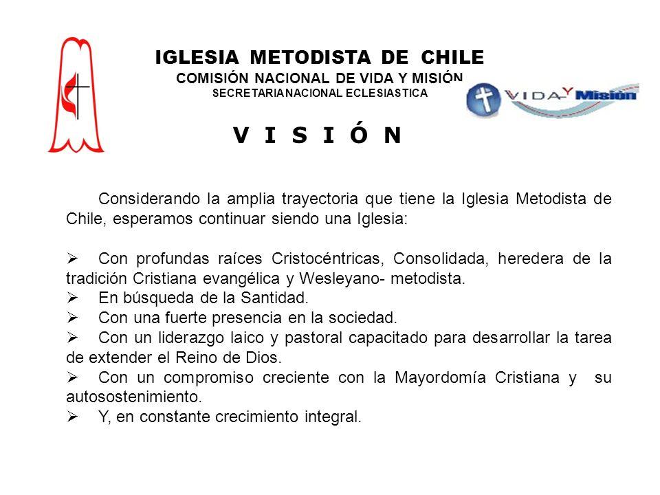 Considerando la amplia trayectoria que tiene la Iglesia Metodista de Chile, esperamos continuar siendo una Iglesia: Con profundas raíces Cristocéntricas, Consolidada, heredera de la tradición Cristiana evangélica y Wesleyano- metodista.
