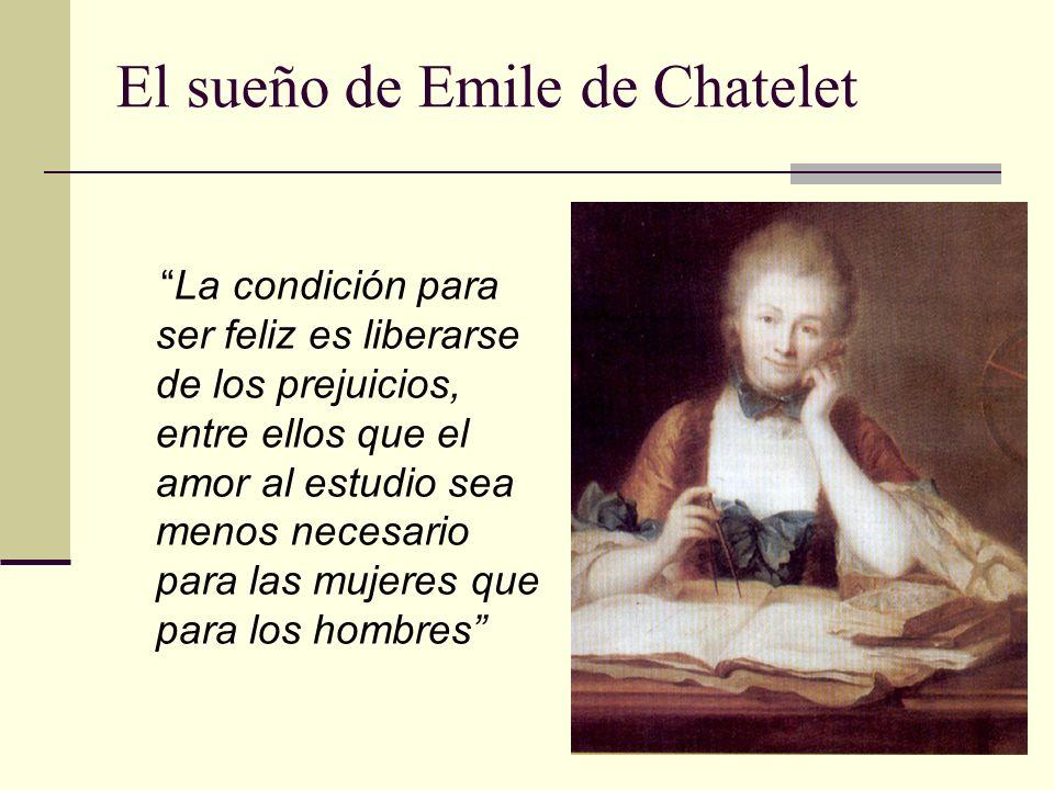 El sueño de Emile de Chatelet La condición para ser feliz es liberarse de los prejuicios, entre ellos que el amor al estudio sea menos necesario para