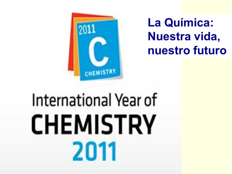La Química: Nuestra vida, nuestro futuro