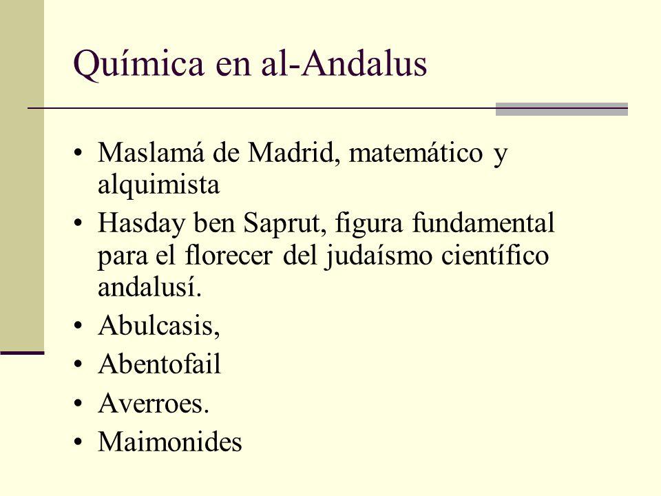 Química en al-Andalus Maslamá de Madrid, matemático y alquimista Hasday ben Saprut, figura fundamental para el florecer del judaísmo científico andalu