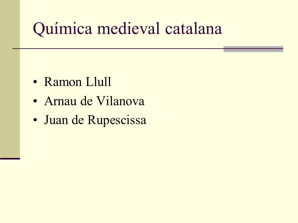 Química medieval catalana Ramon Llull Arnau de Vilanova Juan de Rupescissa