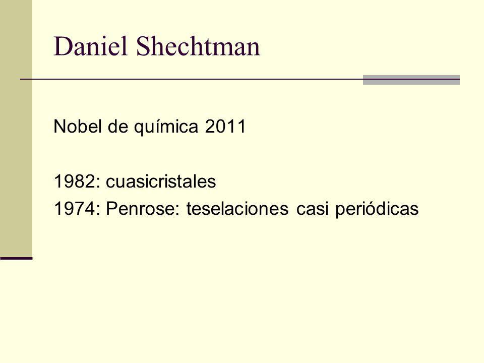 Daniel Shechtman Nobel de química 2011 1982: cuasicristales 1974: Penrose: teselaciones casi periódicas