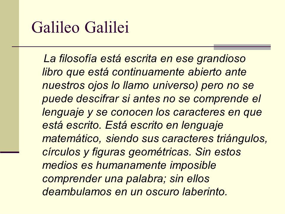 Galileo Galilei La filosofía está escrita en ese grandioso libro que está continuamente abierto ante nuestros ojos lo llamo universo) pero no se puede