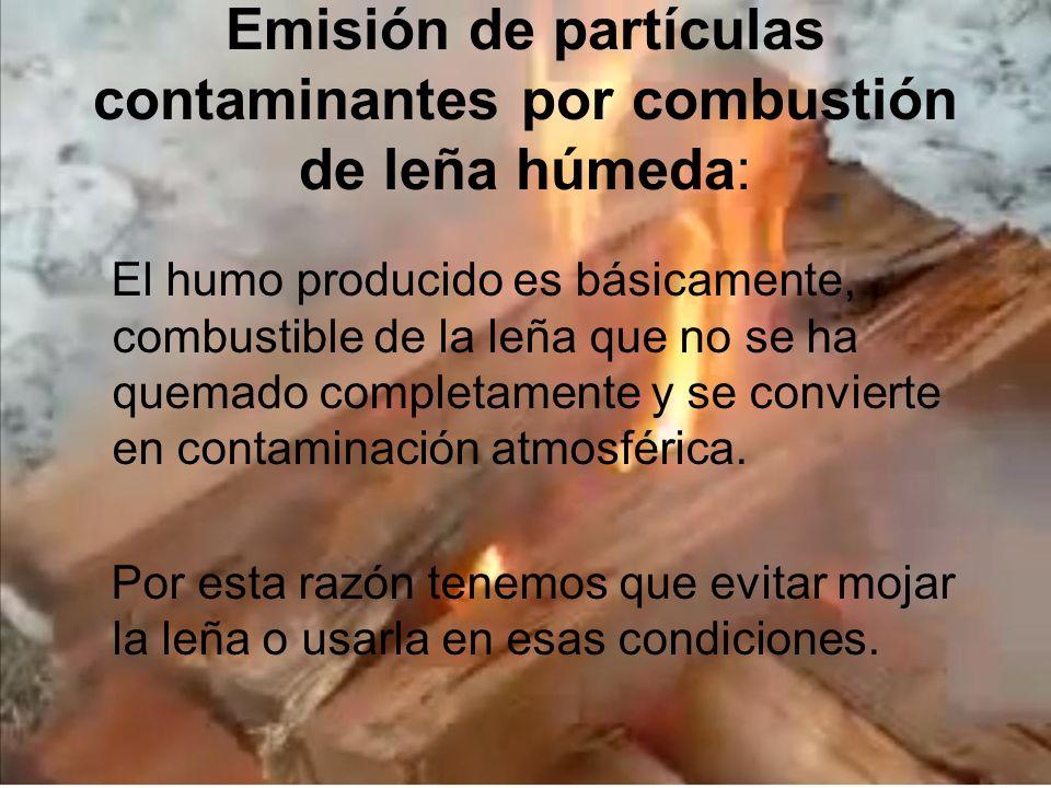 Emisión de partículas contaminantes por combustión de leña húmeda: El humo producido es básicamente, combustible de la leña que no se ha quemado compl