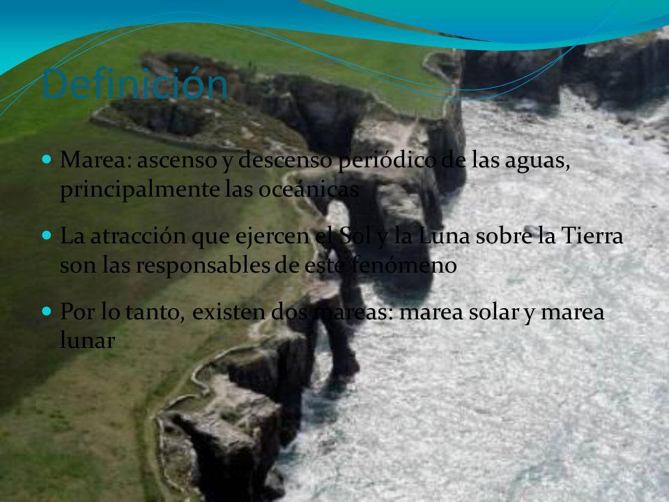 Definición Marea: ascenso y descenso periódico de las aguas, principalmente las oceánicas La atracción que ejercen el Sol y la Luna sobre la Tierra so