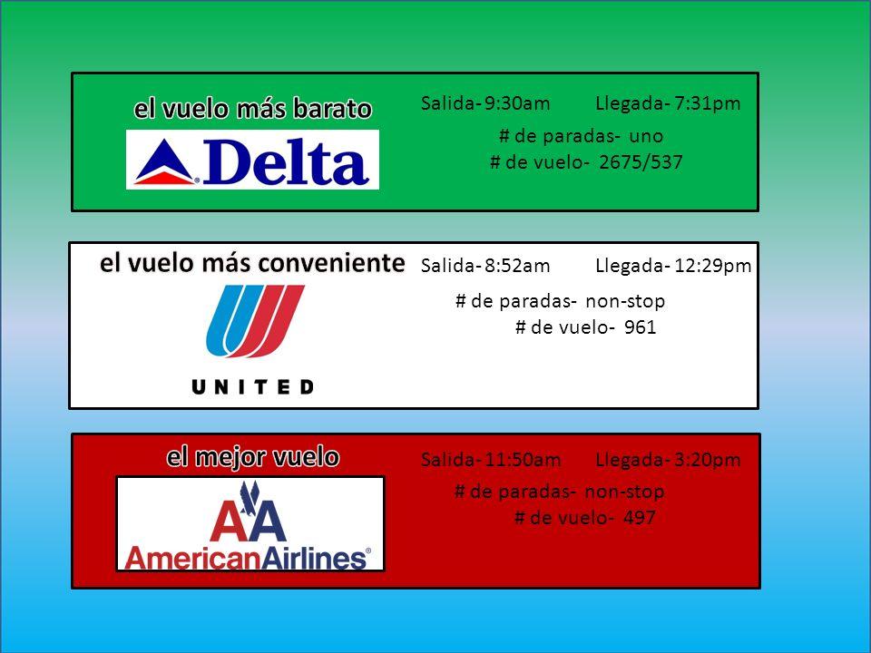 Salida- 9:30am Llegada- 7:31pm Salida- 8:52am Llegada- 12:29pm Salida- 11:50am Llegada- 3:20pm # de paradas- uno # de vuelo- 2675/537 # de paradas- no