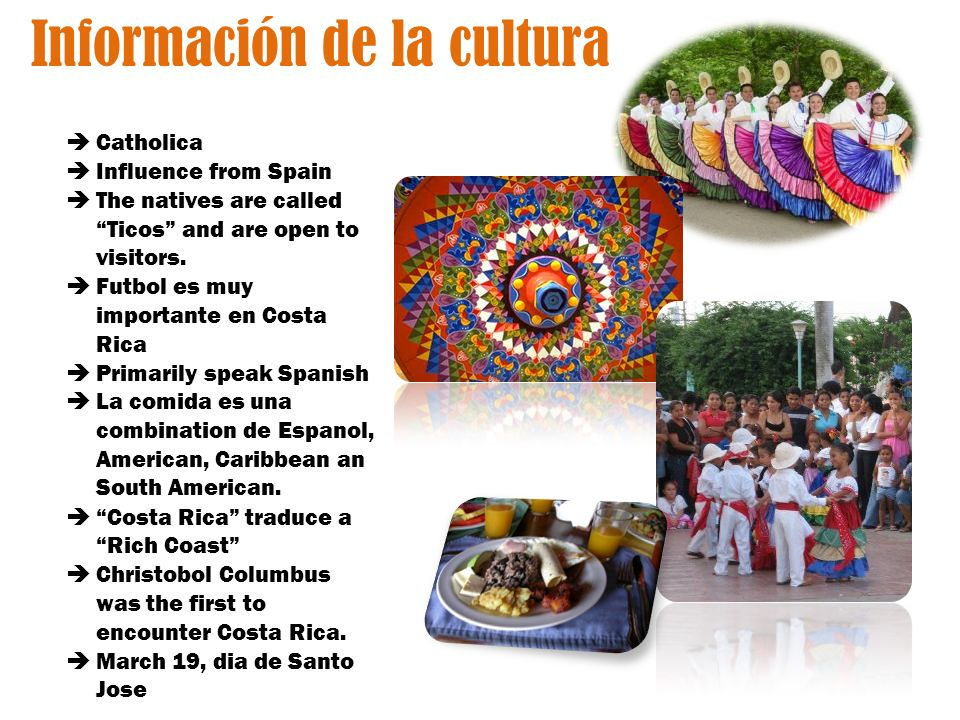 Información de la cultura Catholica Influence from Spain The natives are called Ticos and are open to visitors.