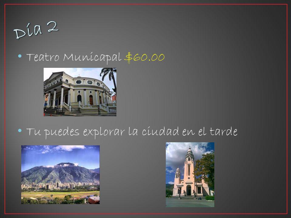 Teatro Municapal $60.00 Tu puedes explorar la ciudad en el tarde