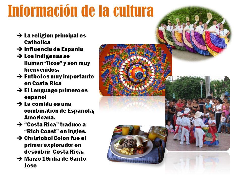 Información de la cultura La religion principal es Catholica Influencia de Espania Los indigenas se llamanTicos y son muy bienvenidos.