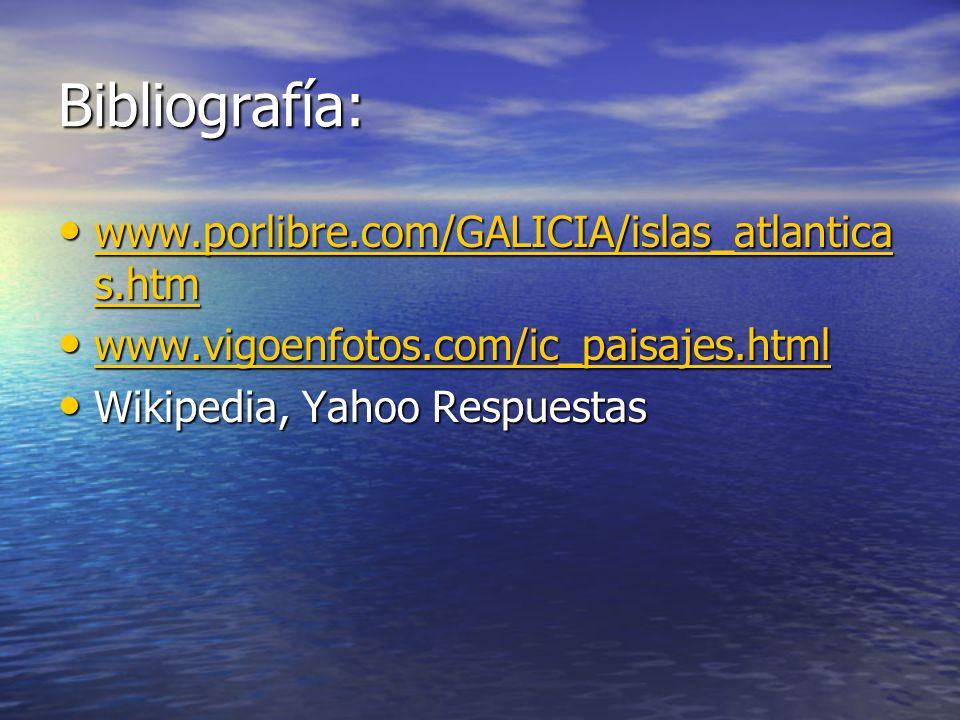 Bibliografía: www.porlibre.com/GALICIA/islas_atlantica s.htm www.porlibre.com/GALICIA/islas_atlantica s.htm www.porlibre.com/GALICIA/islas_atlantica s
