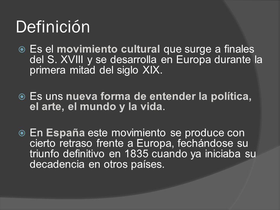 Definición Es el movimiento cultural que surge a finales del S. XVIII y se desarrolla en Europa durante la primera mitad del siglo XIX. Es uns nueva f