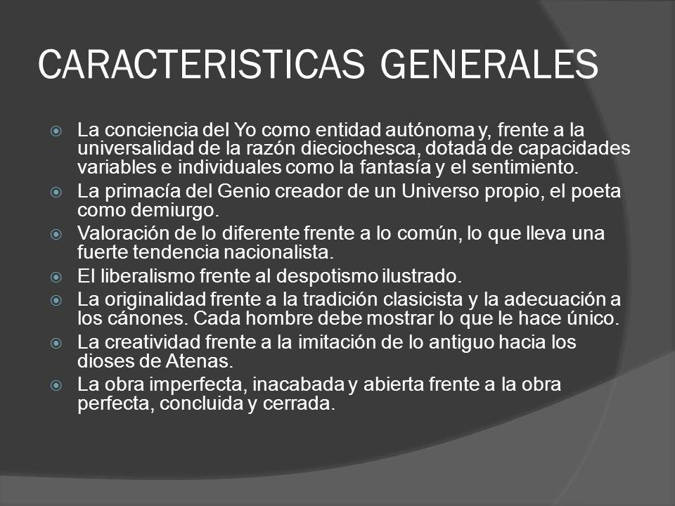CARACTERISTICAS GENERALES La conciencia del Yo como entidad autónoma y, frente a la universalidad de la razón dieciochesca, dotada de capacidades vari