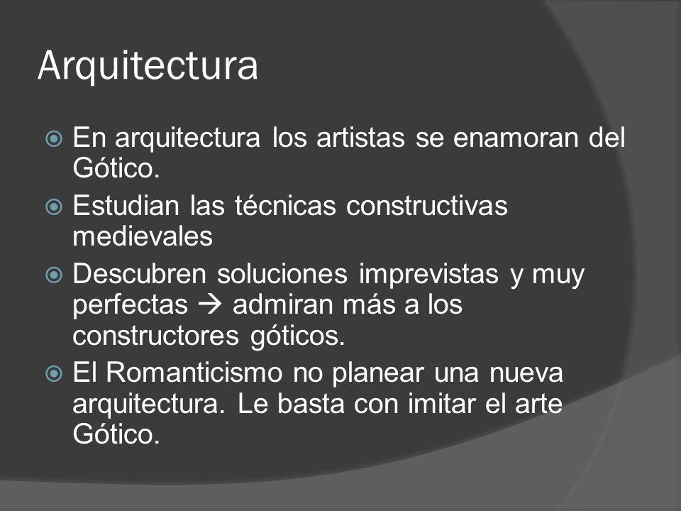 Arquitectura En arquitectura los artistas se enamoran del Gótico. Estudian las técnicas constructivas medievales Descubren soluciones imprevistas y mu