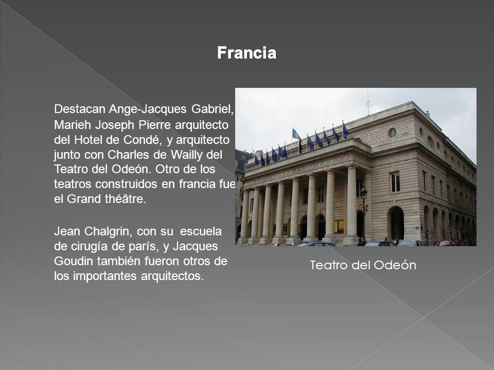 Destacan Ange-Jacques Gabriel, Marieh Joseph Pierre arquitecto del Hotel de Condé, y arquitecto junto con Charles de Wailly del Teatro del Odeón.