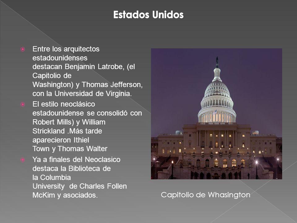Entre los arquitectos estadounidenses destacan Benjamin Latrobe, (el Capitolio de Washington) y Thomas Jefferson, con la Universidad de Virginia.