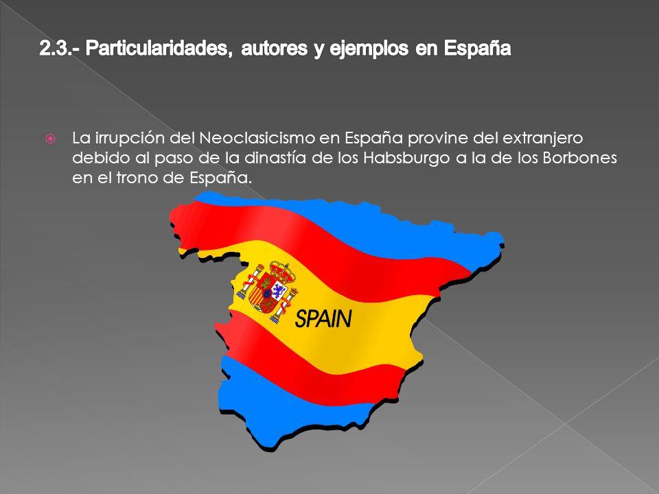 La irrupción del Neoclasicismo en España provine del extranjero debido al paso de la dinastía de los Habsburgo a la de los Borbones en el trono de España.