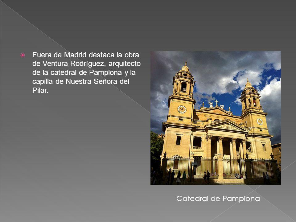 Fuera de Madrid destaca la obra de Ventura Rodríguez, arquitecto de la catedral de Pamplona y la capilla de Nuestra Señora del Pilar.