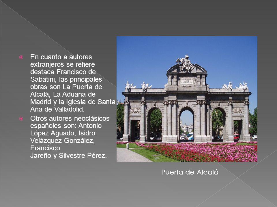 En cuanto a autores extranjeros se refiere destaca Francisco de Sabatini, las principales obras son La Puerta de Alcalá, La Aduana de Madrid y la Iglesia de Santa Ana de Valladolid.
