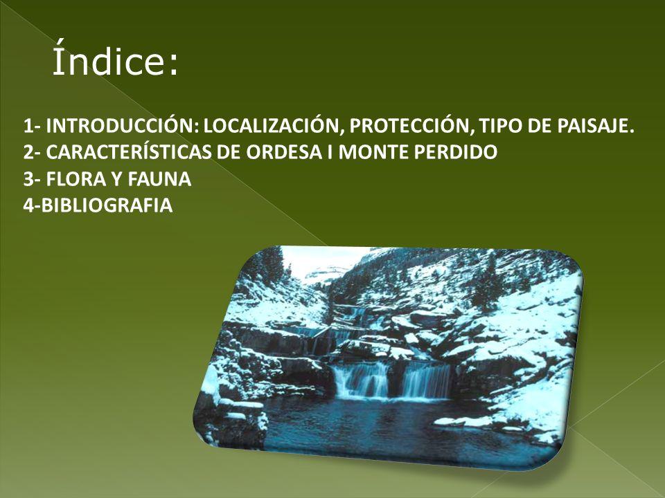 Índice: 1- INTRODUCCIÓN: LOCALIZACIÓN, PROTECCIÓN, TIPO DE PAISAJE. 2- CARACTERÍSTICAS DE ORDESA I MONTE PERDIDO 3- FLORA Y FAUNA 4-BIBLIOGRAFIA