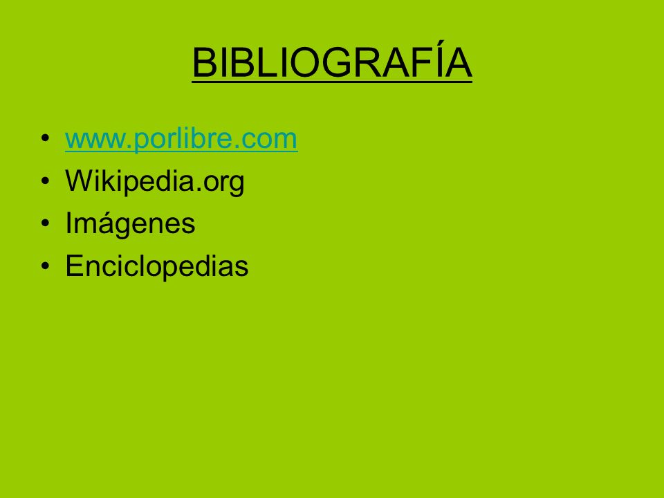 BIBLIOGRAFÍA www.porlibre.com Wikipedia.org Imágenes Enciclopedias