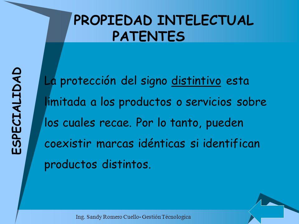 Ing. Sandy Romero Cuello- Gestión Técnologica PROPIEDAD INTELECTUAL PATENTES La protección del signo distintivo esta limitada a los productos o servic