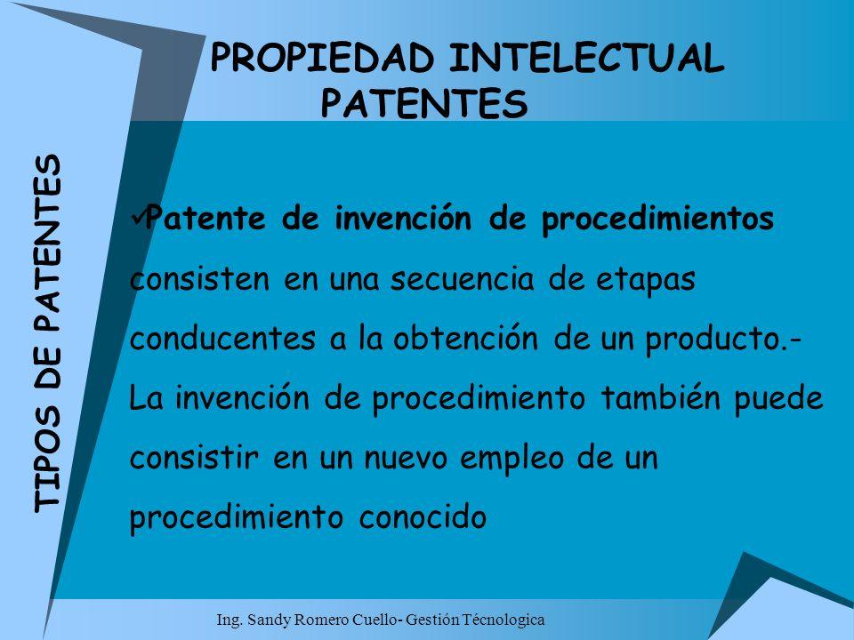 Ing. Sandy Romero Cuello- Gestión Técnologica PROPIEDAD INTELECTUAL PATENTES Patente de invención de procedimientos consisten en una secuencia de etap