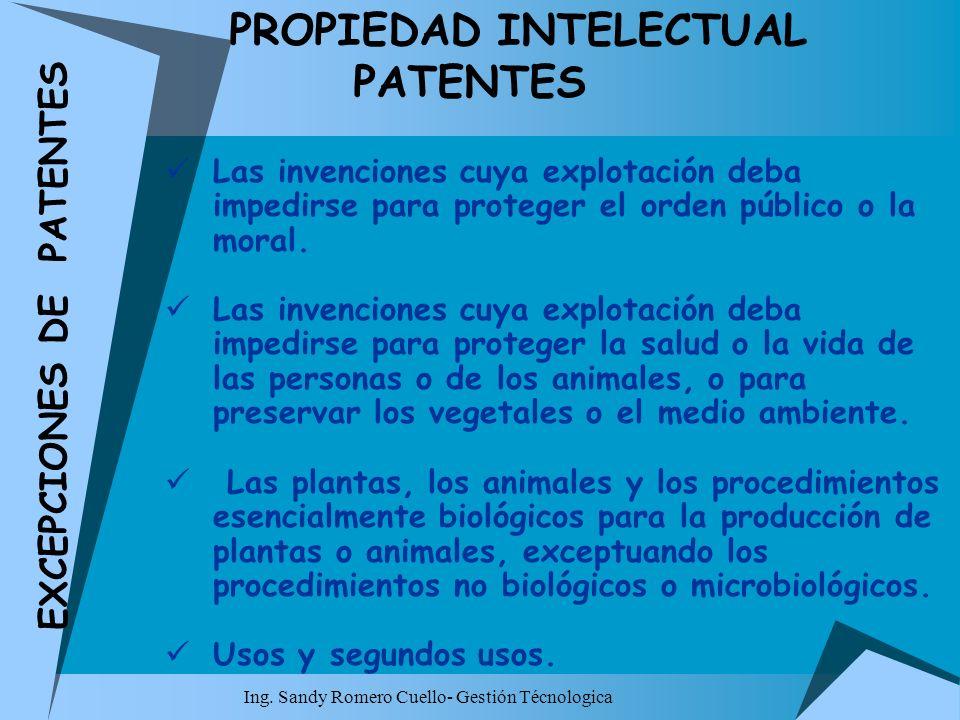 Ing. Sandy Romero Cuello- Gestión Técnologica PROPIEDAD INTELECTUAL PATENTES Las invenciones cuya explotación deba impedirse para proteger el orden pú