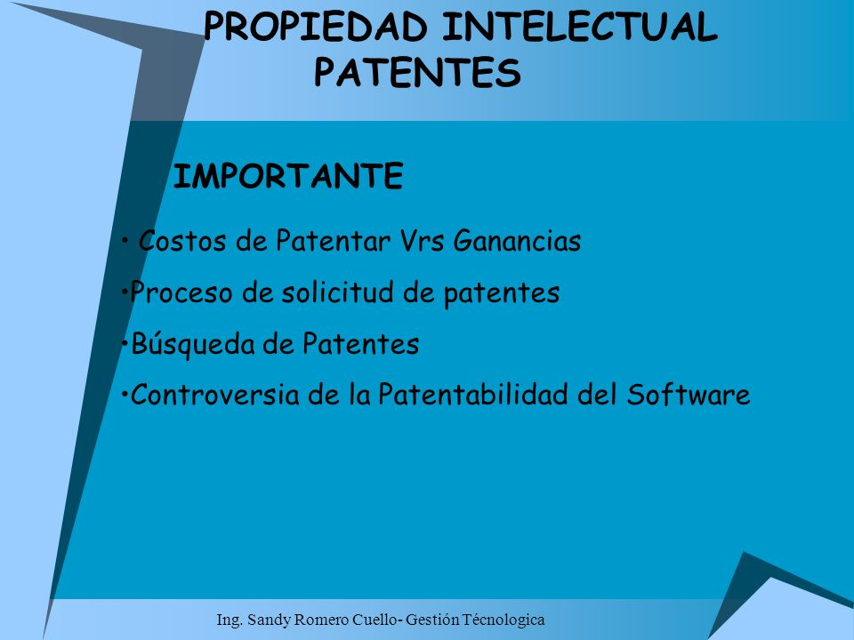 Ing. Sandy Romero Cuello- Gestión Técnologica PROPIEDAD INTELECTUAL PATENTES IMPORTANTE Costos de Patentar Vrs Ganancias Proceso de solicitud de paten