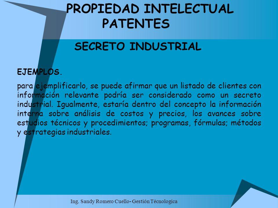 Ing. Sandy Romero Cuello- Gestión Técnologica PROPIEDAD INTELECTUAL PATENTES SECRETO INDUSTRIAL EJEMPLOS. para ejemplificarlo, se puede afirmar que un
