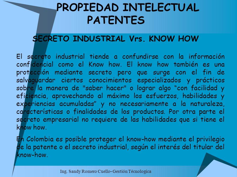 Ing. Sandy Romero Cuello- Gestión Técnologica PROPIEDAD INTELECTUAL PATENTES SECRETO INDUSTRIAL Vrs. KNOW HOW El secreto industrial tiende a confundir