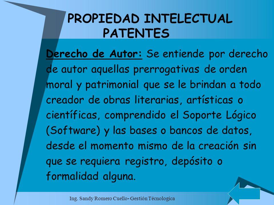 Ing. Sandy Romero Cuello- Gestión Técnologica PROPIEDAD INTELECTUAL PATENTES Derecho de Autor: Se entiende por derecho de autor aquellas prerrogativas