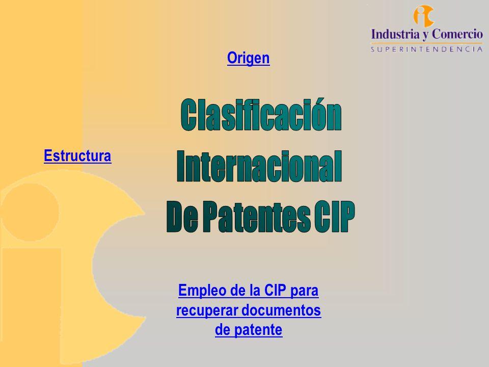 Origen Empleo de la CIP para recuperar documentos de patente Estructura