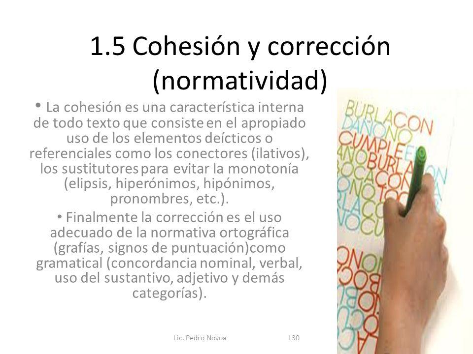 1.5 Cohesión y corrección (normatividad) La cohesión es una característica interna de todo texto que consiste en el apropiado uso de los elementos deí