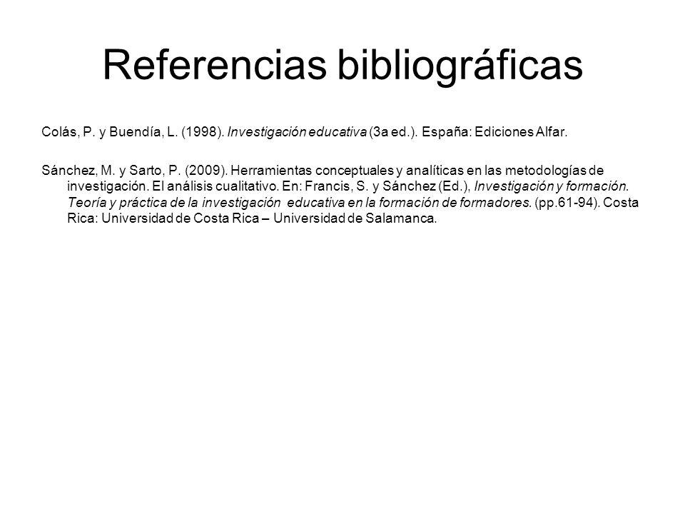 Referencias bibliográficas Colás, P. y Buendía, L. (1998). Investigación educativa (3a ed.). España: Ediciones Alfar. Sánchez, M. y Sarto, P. (2009).