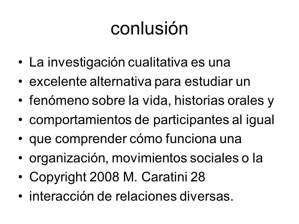 conlusión La investigación cualitativa es una excelente alternativa para estudiar un fenómeno sobre la vida, historias orales y comportamientos de par