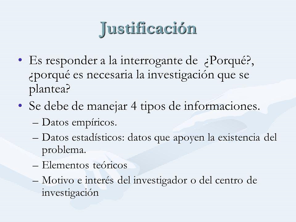 Justificación Es responder a la interrogante de ¿Porqué?, ¿porqué es necesaria la investigación que se plantea?Es responder a la interrogante de ¿Porq