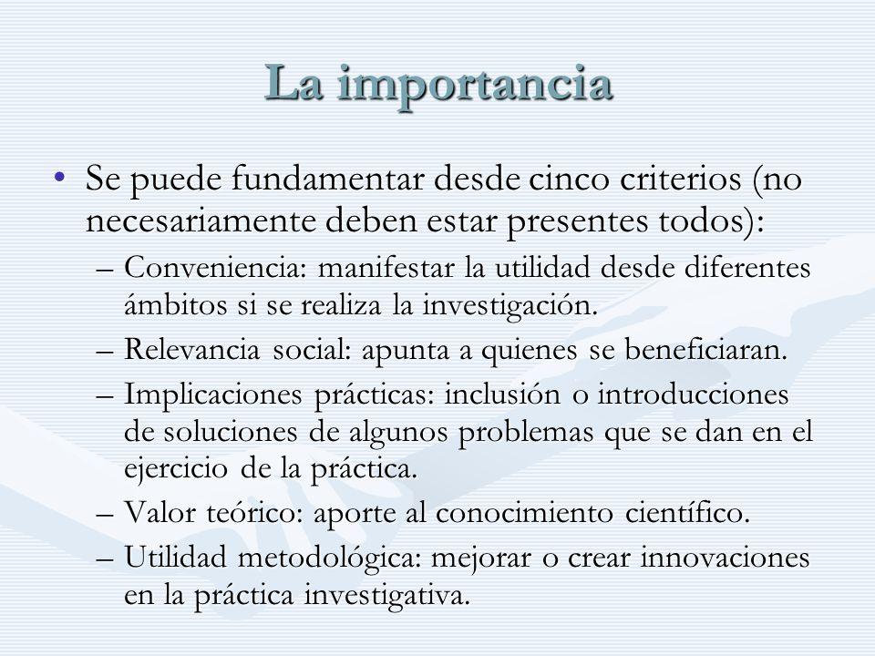 La importancia Se puede fundamentar desde cinco criterios (no necesariamente deben estar presentes todos):Se puede fundamentar desde cinco criterios (