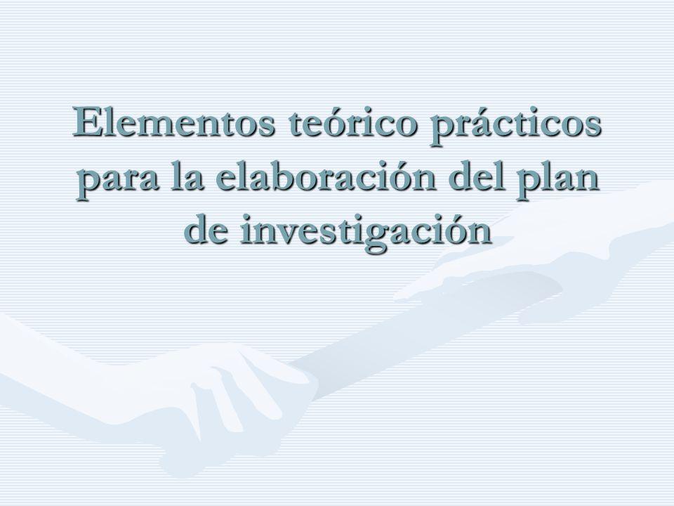 Elementos teórico prácticos para la elaboración del plan de investigación